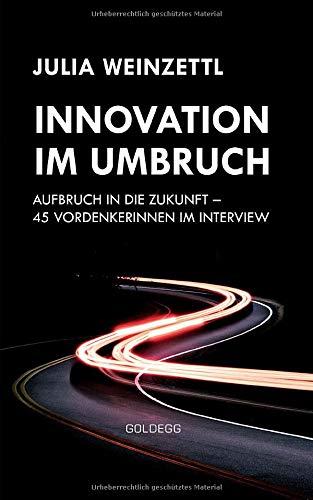 Innovation im Umbruch: Aufbruch in die Zukunft – 45 VordenkerInnen im Interview