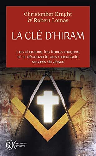 La clé d'Hiram : Les pharaons , les francs-maçons et la découverte des manuscrits secrets de Jésus