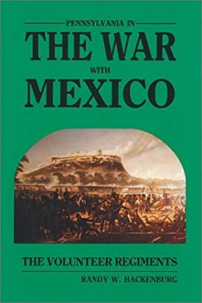 Pennsylvania in the War With Mexico: The Volunteer Regiments by Randy W. Hackenburg (1992-02-02)