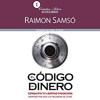 El código del dinero [The Source of Money]                   By:                                                                                                                                 Raimon Samsó                               Narrated by:                                                                                                                                 Jose Luis Palomera de la Reé                      Length: 4 hrs and 3 mins     358 ratings     Overall 4.7