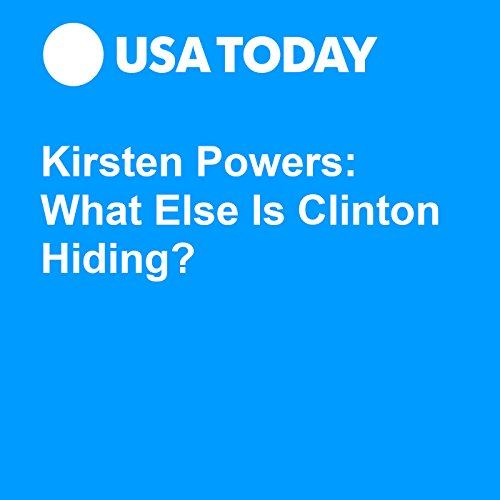 Kirsten Powers: What Else Is Clinton Hiding? audiobook cover art