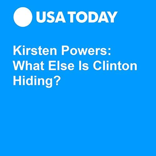 Kirsten Powers: What Else Is Clinton Hiding? audiobook cover art