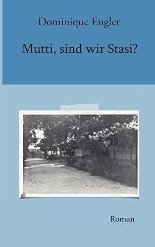 Mutti, sind wir Stasi?: Roman