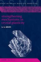 Strengthening Mechanisms in Crystal Plasticity (Oxford Series on Materials Modelling)
