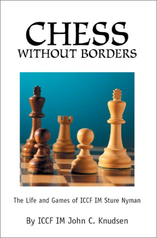 Chess Without Borders: The Life and Games of ICCF IM Sture Nyman