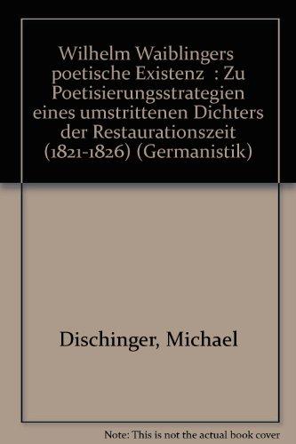"""Wilhelm Waiblingers \""""Poetische Existenz\"""". Zu Poetisierungsstrategien eines umstrittenen Dichters der Restaurationszeit (1821-1826)"""