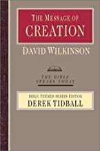 The Message of Creation: Encountering the Lord of the Universe (Bible Speaks Today Bible Themes)