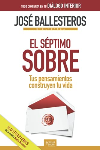 El séptimo sobre: Tus pensamientos construyen tu vida (Biblioteca José Ballesteros)