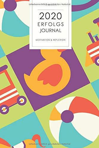 2020 Erfolgsjournal: Motivation und Reflexion. Kinderspielzeug Muster. 167 Seiten Kalender für Aufgaben, Dankbarkeit und To Do's mit schönem Design. Soft Cover 6x9 Zoll, ca. DIN A5 15x22cm.