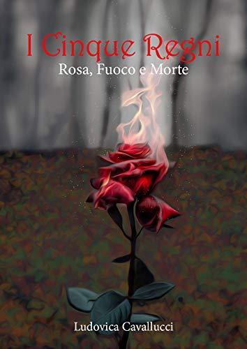Rosa, fuoco e morte. I cinque regni