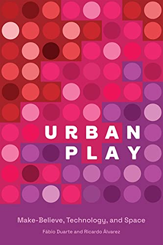Urban Play: Make-Believe, Technology, and Space