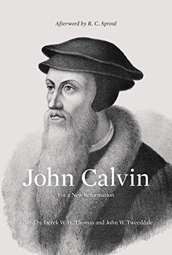John Calvin (Afterword by R. C. Sproul): For a New Reformation