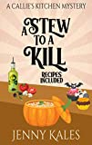 A Stew to a Kill (A Callie's Kitchen Cozy Mystery Book 4)...