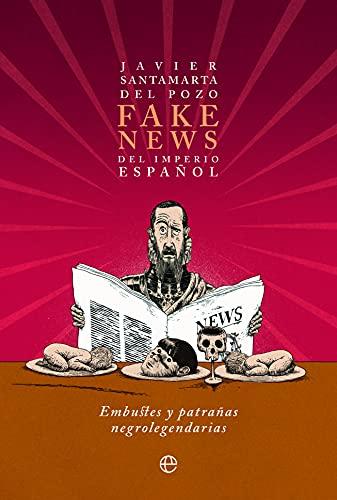 Fake news del Imperio español: Embustes y patrañas negrolegendarias