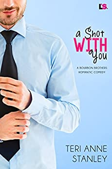 A Shot With You (Bourbon Brothers Book 2) by [Teri Anne Stanley]