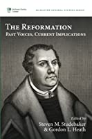The Reformation: Past Voices, Current Implications (McMaster General Studies Series)
