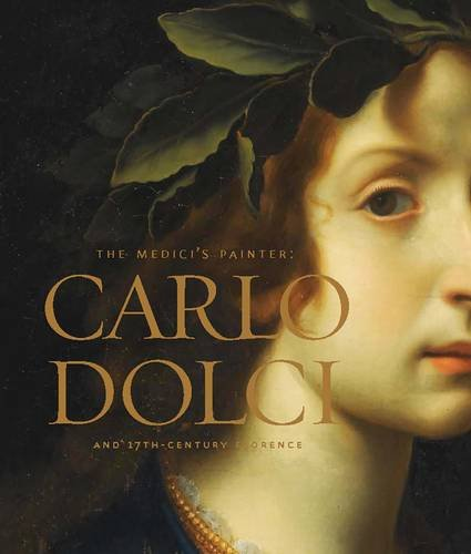 The Medici's Painter: Carlo Dolci and Seventeenth-Century Florence