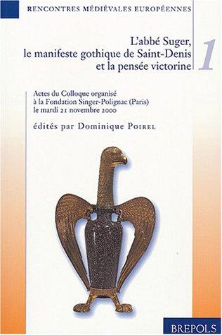 Rencontres médiévales européennes, volume 1 : L'abbé Suger, le manifeste gothique de Saint-Denis et la pensée victorine, Colloque organisé à la Fondation Singer-Polignac le mardi 21 novembre 2000