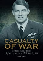 Casualty of War: Letters Home from Flight Lieutenant Bill AStell DFC