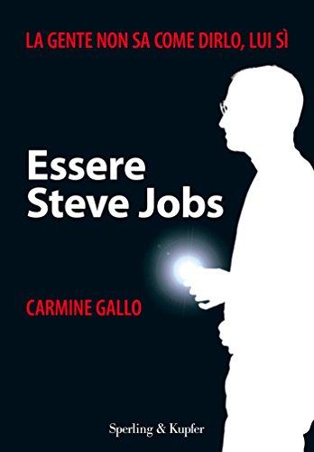 Essere Steve Jobs: La gente non sa come dirlo, lui si (Varia. Economia)