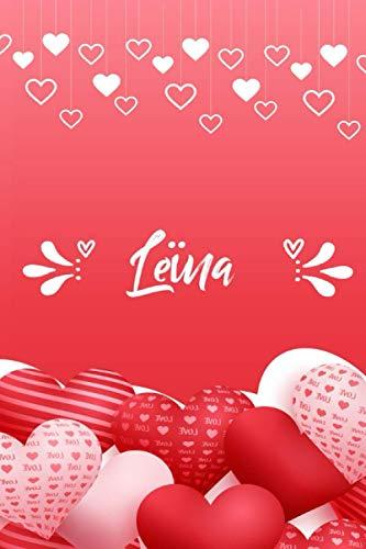 Leïna: Carnet de notes 6 x 9 pouces | Prénom personnalisé Leïna | cadeau Saint-Valentin pour femme, petite amie,sœur…| Livre d'amour