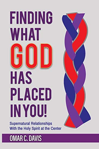Finding What God Has Placed in You!: Supernatural Relationships with the Holy Spirit at the Center