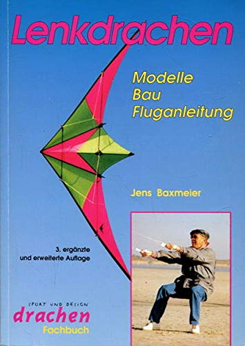 Lenkdrachen: Modelle, Bau, Fluganleitung