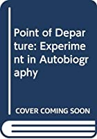 Point of Departure: Experiment in Autobiography
