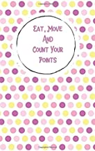 Eat, Move and Count Your Points: Daily Fitness Journal to Help You Reach Your Weight Loss Goals in Pink, Lavender and Yellow Polka Dot Design (12 Week Meal & Activity Tracker)