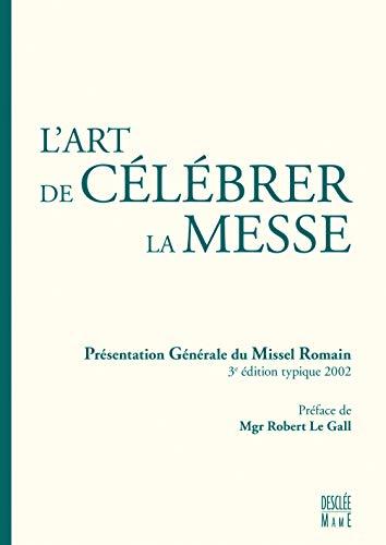L'art de célébrer la messe : Présentation générale du missel romain