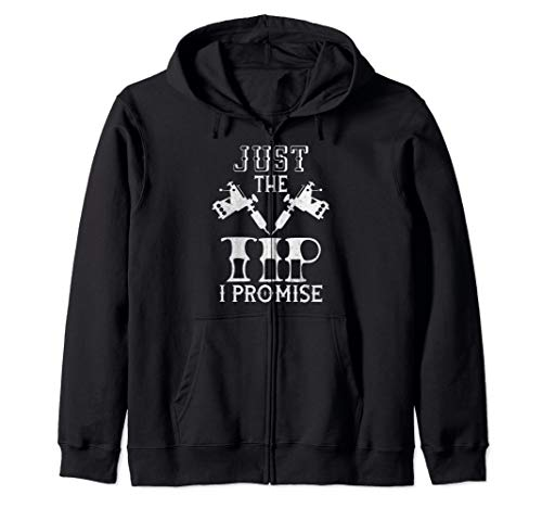 Just The Tip I Promise | Funny Inked and Tattooed Zip Hoodie