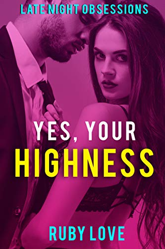 Yes, Your Highness (Late Night Obsessions Book 2) (English Edition)