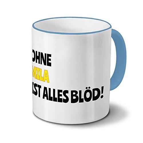 Tasse mit Namen Mila - Motiv Ohne Mila ist alles Blöd! - Namenstasse, Kaffeebecher, Mug, Becher, Kaffeetasse - Farbe Hellblau