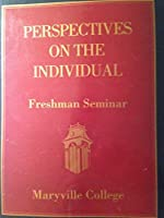 Perspectives on the Individual: Freshman Seminar (Maryville College) 0874118506 Book Cover