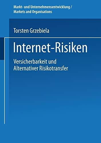 Internet-Risiken. Versicherbarkeit und Alternativer Risikotransfer (Markt- und Unternehmensentwicklung Markets and Organisations)