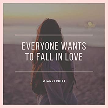 Everyone Wants To Fall In Love