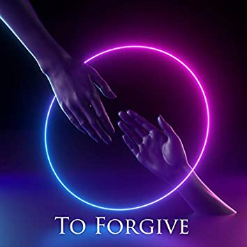 To Forgive