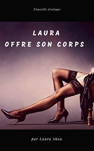 Laura Offre son Corps (Nouvelle érotique, exhibitionnistes, Initiation, Sexe à plusieurs, HARD) (French Edition)