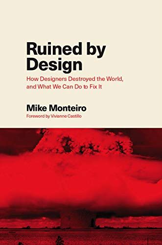 Ruined by Design: How Designers Destroyed the World, and What We Can Do to Fix It (English Edition)