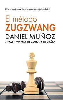El Método Zugzwang 1: El sistema para mejorar rápidamente los resultados del jugador de ajedrez. PDF EPUB Gratis descargar completo