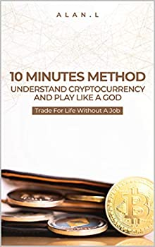 10 Minutes Method  Understand Cryptocurrency And Play Like A God  Trade For Life Without A Job