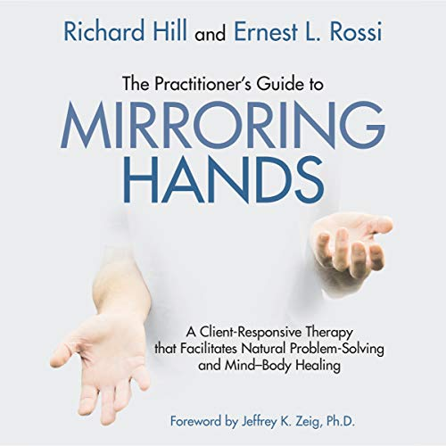 The Practitioner's Guide to Mirroring Hands Audiobook By Richard Hill,                                                                                        Ernest L. Rossi cover art