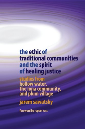 The Ethic of Traditional Communities and the Spirit of Healing Justice: Studies from Hollow Water, the Iona Community, and Plum Village (English Edition)