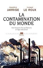 La Contamination du monde - Une histoire des pollutions à l'âge industriel de Francois Jarrige