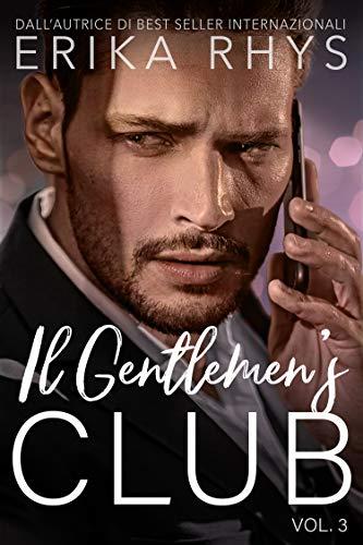 Il Gentlemen's Club, volume tre: una storia d'amore miliardaria (La serie Il Gentlemen's Club Vol. 3) (Italian Edition)
