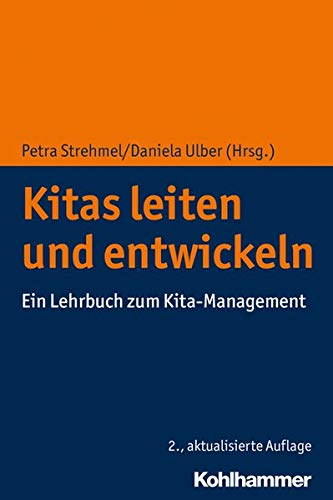 Kitas leiten und entwickeln: Ein Lehrbuch zum Kita-Management