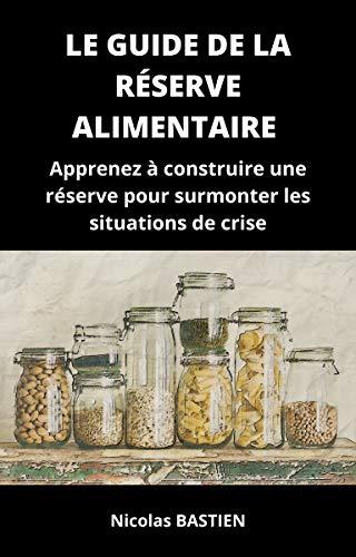 Le guide de la réserve alimentaire (... et plus encore): Apprenez à construire une réserve pour surmonter les situations de crise (French Edition)