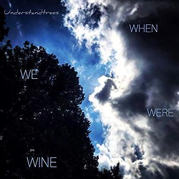 When We Were Wine