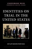 Identities on Trial in the United States: Asylum Seekers from Asia (Crossing Borders in a Global World: Applying Anthropology to)