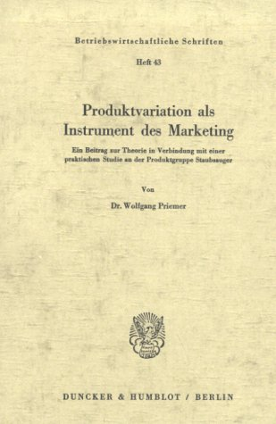 Produktvariation als Instrument des Marketing. Ein Beitrag zur Theorie in Verbindung mit einer praktischen Studie an der Produktgruppe Staubsauger. Mit Abb. (Betriebswirtschaftliche Schriften; BWS 43)